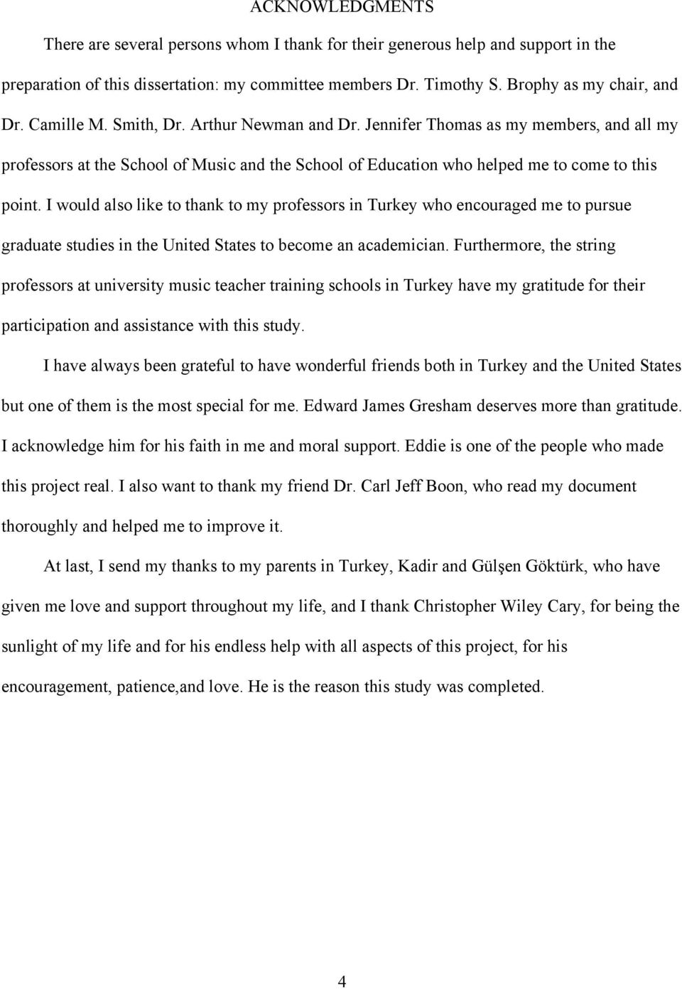 I would also like to thank to my professors in Turkey who encouraged me to pursue graduate studies in the United States to become an academician.