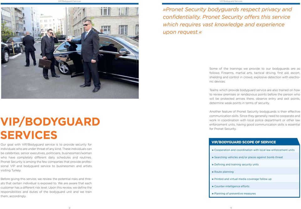 «some of the trainings we provide to our bodyguards are as follows: Firearms, martial arts, tactical driving, first aid, escort, shielding and control in crowd, explosive detection with electronic