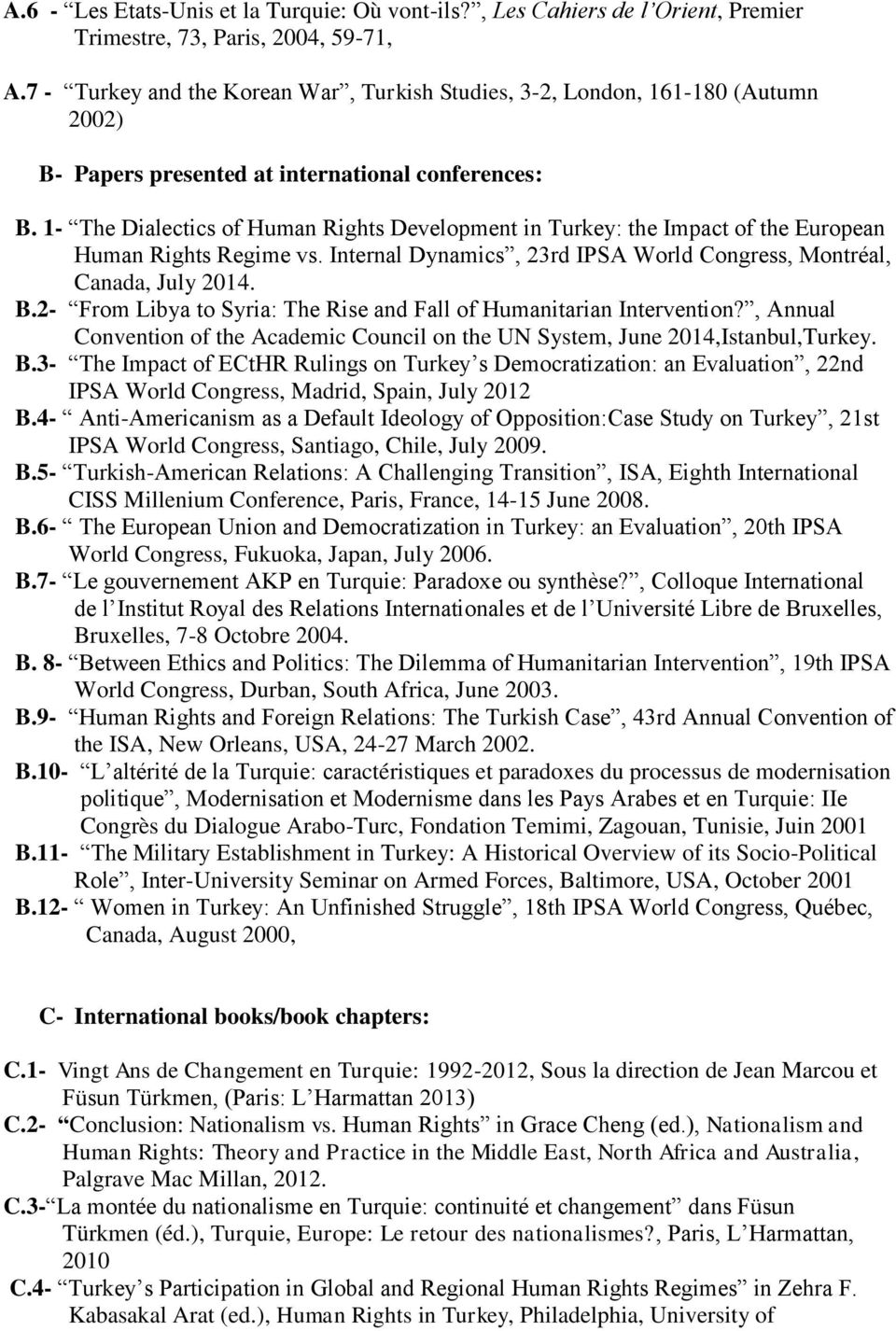 1- The Dialectics of Human Rights Development in Turkey: the Impact of the European Human Rights Regime vs. Internal Dynamics, 23rd IPSA World Congress, Montréal, Canada, July 2014. B.