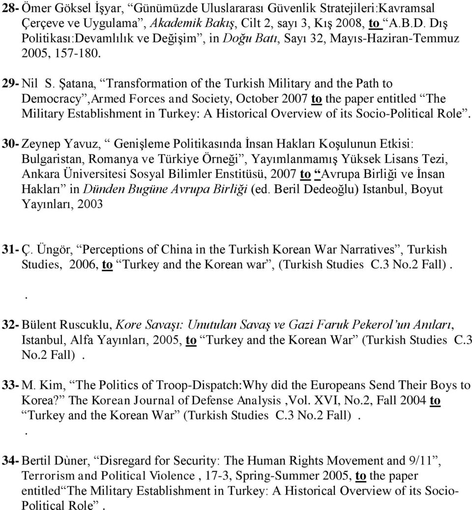 Şatana, Transformation of the Turkish Military and the Path to Democracy,Armed Forces and Society, October 2007 to the paper entitled The Military Establishment in Turkey: A Historical Overview of