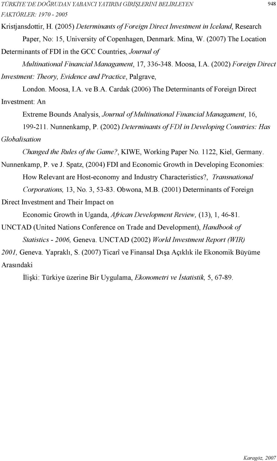 (2007) The Location Determinants of FDI in the GCC Countries, Journal of Multinational Financial Managament, 17, 336-348. Moosa, I.A.