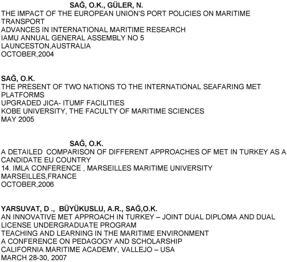 TWO NATIONS TO THE INTERNATIONAL SEAFARING MET PLATFORMS UPGRADED JICA- ITUMF FACILITIES KOBE UNIVERSITY, THE FACULTY OF MARITIME SCIENCES MAY 2005 A DETAILED COMPARISON OF DIFFERENT APPROACHES OF