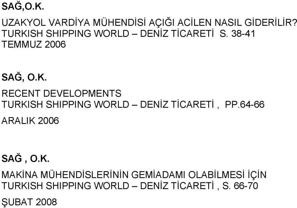 38-41 TEMMUZ 2006 RECENT DEVELOPMENTS TURKISH SHIPPING WORLD DENİZ TİCARETİ, PP.
