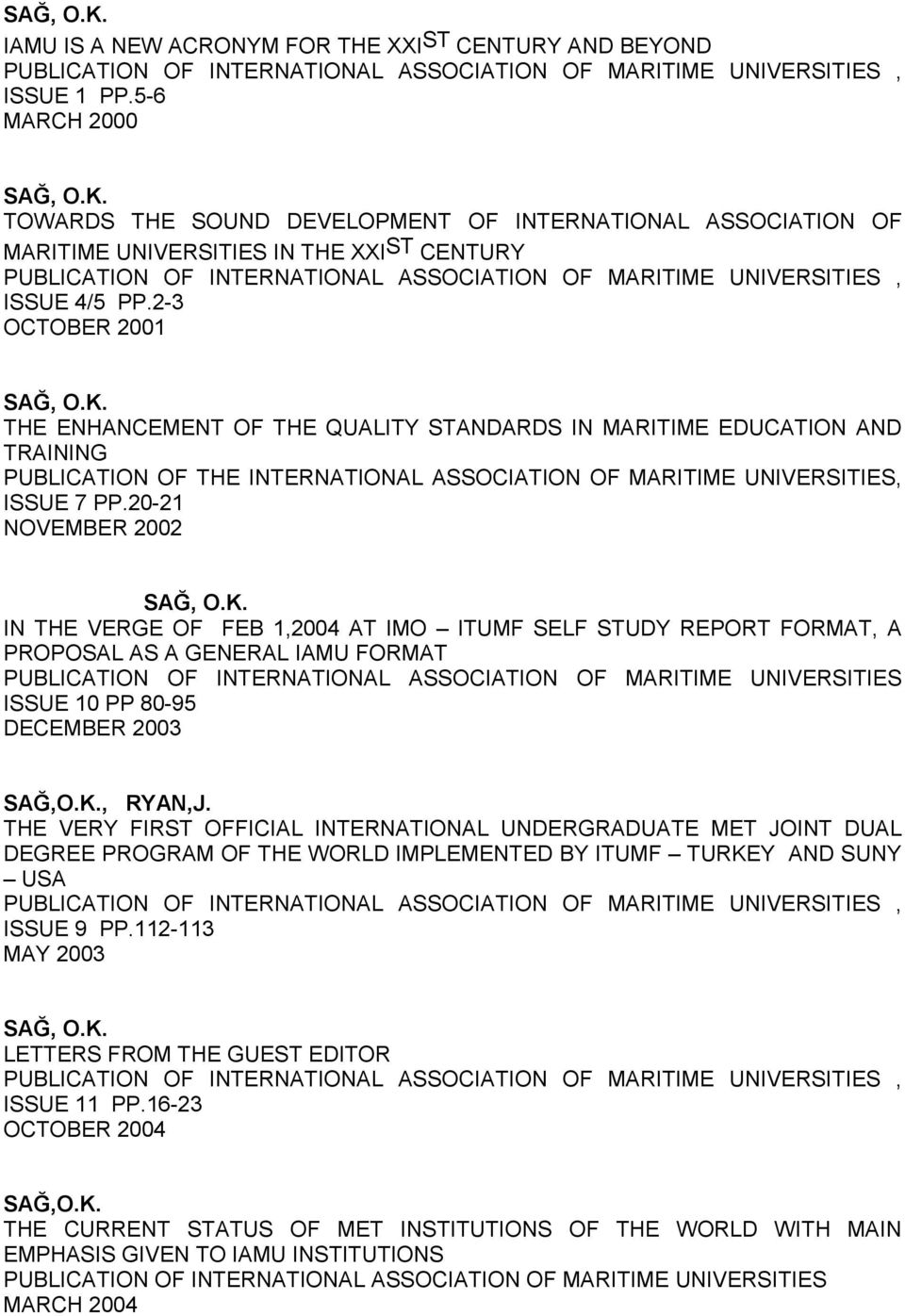 PP.2-3 OCTOBER 2001 THE ENHANCEMENT OF THE QUALITY STANDARDS IN MARITIME EDUCATION AND TRAINING PUBLICATION OF THE INTERNATIONAL ASSOCIATION OF MARITIME UNIVERSITIES, ISSUE 7 PP.
