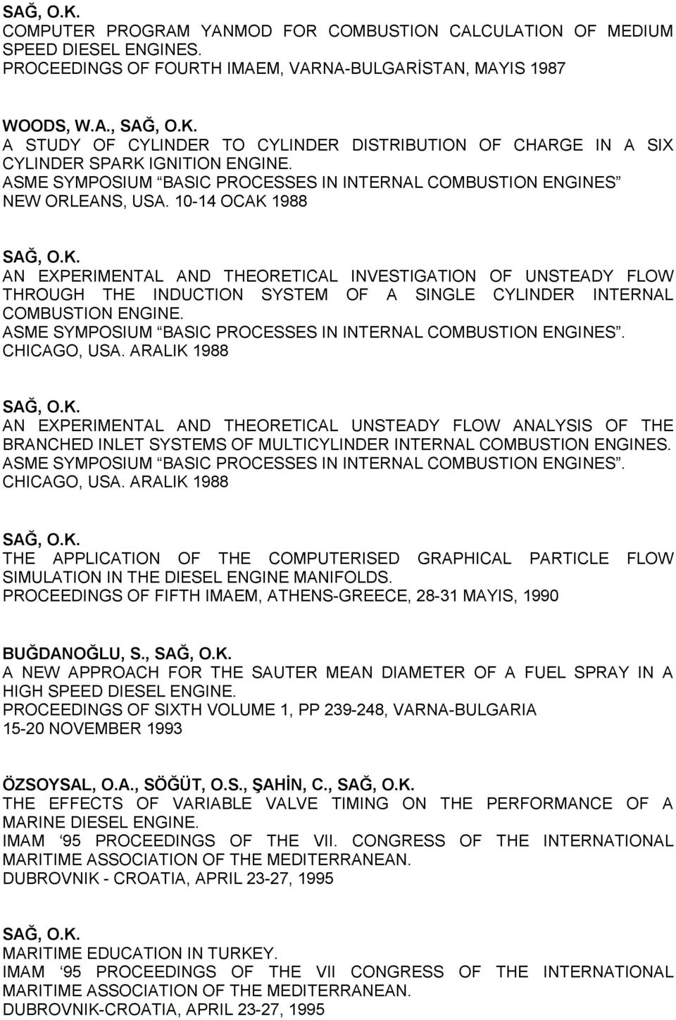 10-14 OCAK 1988 AN EXPERIMENTAL AND THEORETICAL INVESTIGATION OF UNSTEADY FLOW THROUGH THE INDUCTION SYSTEM OF A SINGLE CYLINDER INTERNAL COMBUSTION ENGINE.