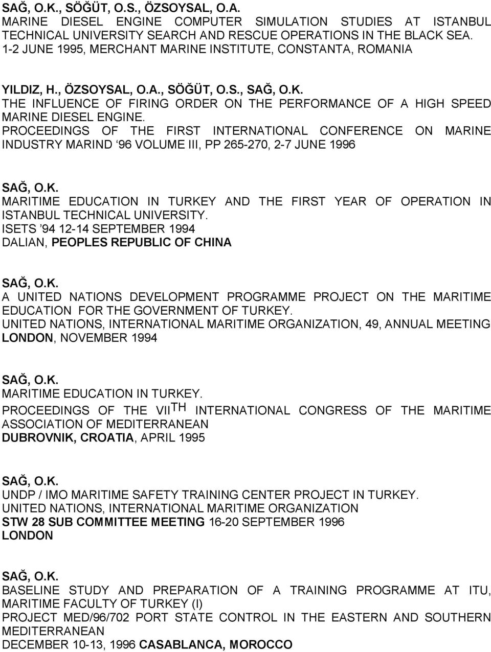 PROCEEDINGS OF THE FIRST INTERNATIONAL CONFERENCE ON MARINE INDUSTRY MARIND 96 VOLUME III, PP 265-270, 2-7 JUNE 1996 MARITIME EDUCATION IN TURKEY AND THE FIRST YEAR OF OPERATION IN ISTANBUL TECHNICAL