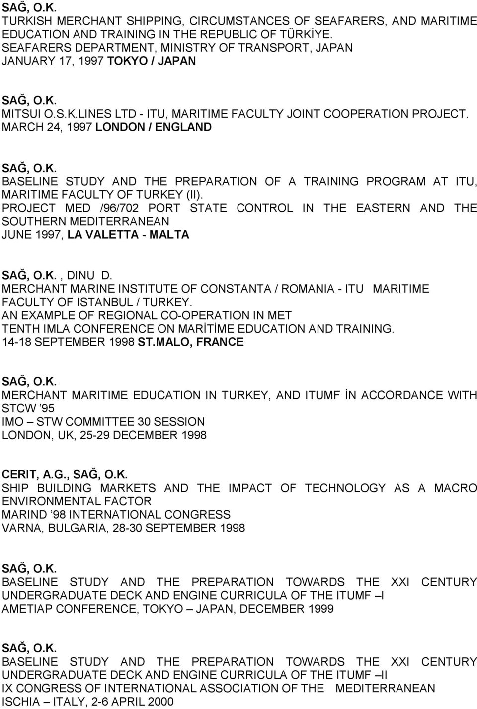 MARCH 24, 1997 LONDON / ENGLAND BASELINE STUDY AND THE PREPARATION OF A TRAINING PROGRAM AT ITU, MARITIME FACULTY OF TURKEY (II).