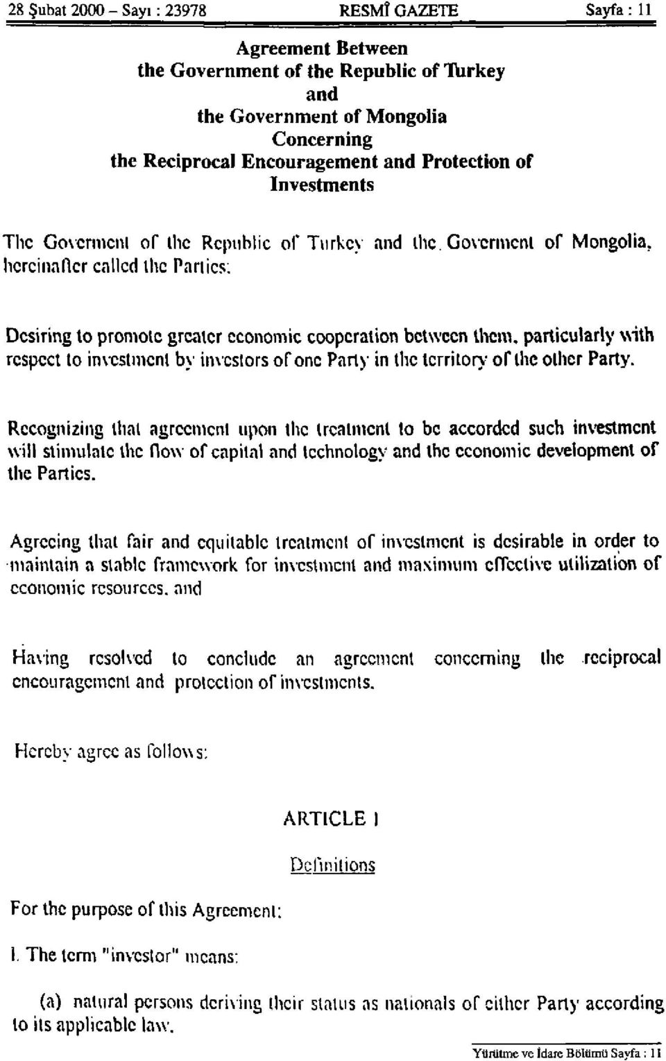 Govcrmcnl of Mongolia, hereinafter called the Parlies: Desiring to promote greater economic cooperation between them, particularly with respect to investment by investors of one Party in the