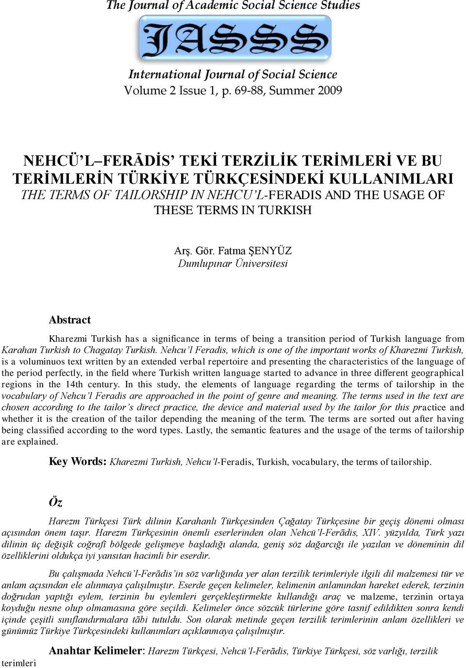 Gör. Fatma ġenyüz Dumlupınar Üniversitesi Abstract Kharezmi Turkish has a significance in terms of being a transition period of Turkish language from Karahan Turkish to Chagatay Turkish.