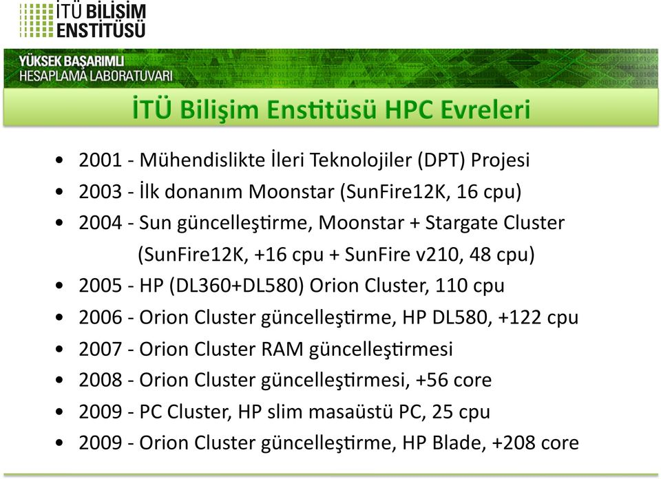 Orion Cluster, 110 cpu 2006 Orion Cluster güncelleşkrme, HP DL580, +122 cpu 2007 Orion Cluster RAM güncelleşkrmesi 2008 Orion