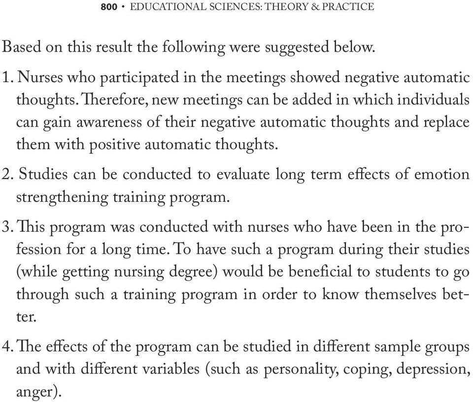 Studies can be conducted to evaluate long term effects of emotion strengthening training program. 3. This program was conducted with nurses who have been in the profession for a long time.