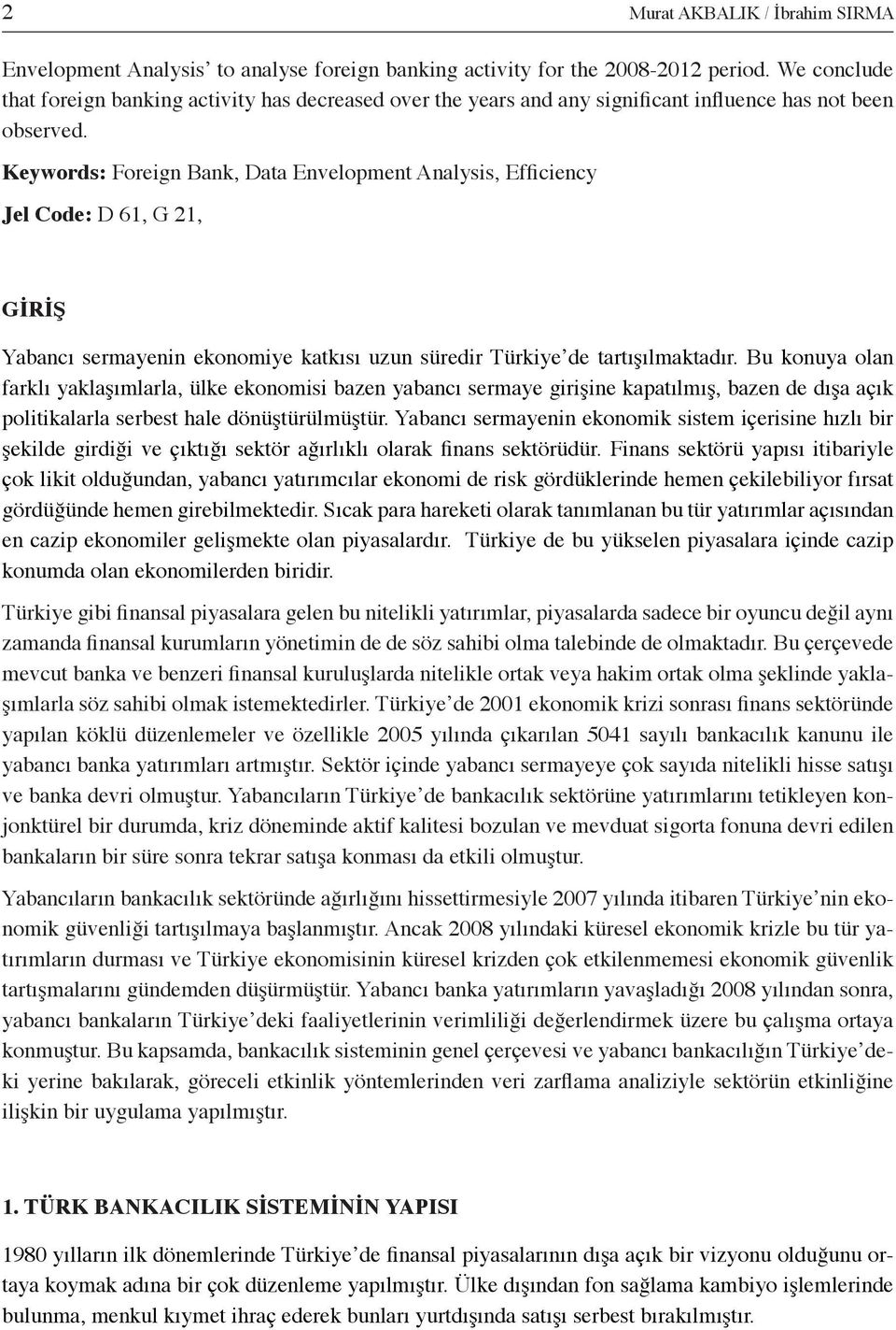 Keywords: Foreign Bank, Data Envelopment Analysis, Efficiency Jel Code: D 61, G 21, GİRİŞ Yabancı sermayenin ekonomiye katkısı uzun süredir Türkiye de tartışılmaktadır.