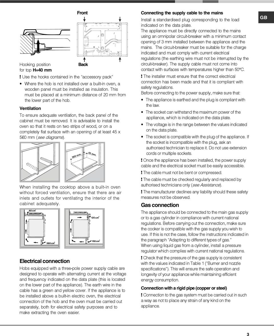 It is advisable to install the oven so that it rests on two strips of wood, or on a completely flat surface with an opening of at least 45 x 560 mm (see diagrams).