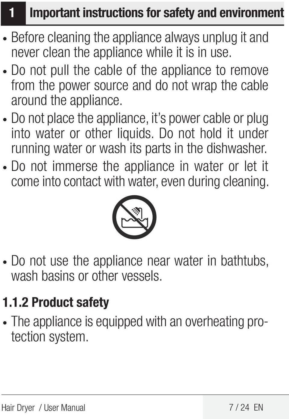Do not place the appliance, it s power cable or plug into water or other liquids. Do not hold it under running water or wash its parts in the dishwasher.