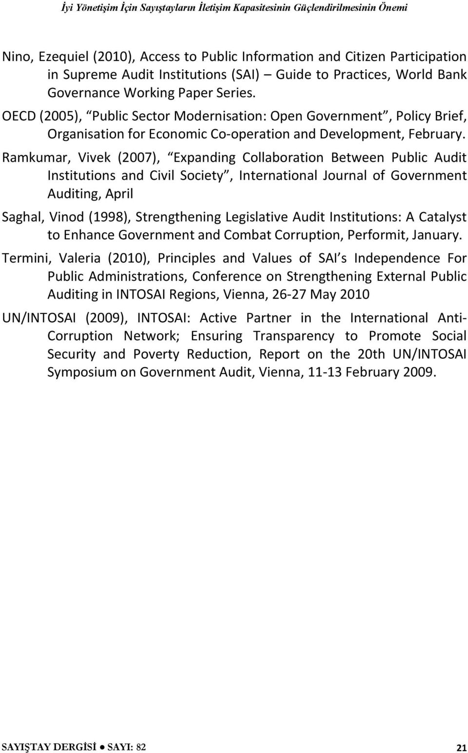 Ramkumar, Vivek (2007), Expanding Collaboration Between Public Audit Institutions and Civil Society, International Journal of Government Auditing, April Saghal, Vinod (1998), Strengthening
