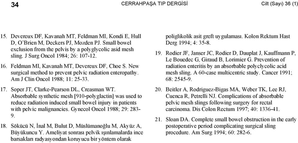 Absorbable synthetic mesh [910-polyglactin] was used to reduce radiation induced small bowel injury in patients with pelvic malignancies. Gynecol Oncol 1988; 29: 283-9. 18.