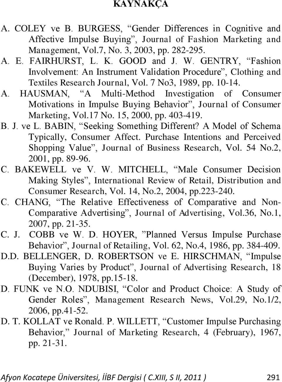 17 No. 15, 2000, pp. 403-419. B. J. ve L. BABIN, Seeking Something Different? A Model of Schema Typically, Consumer Affect.