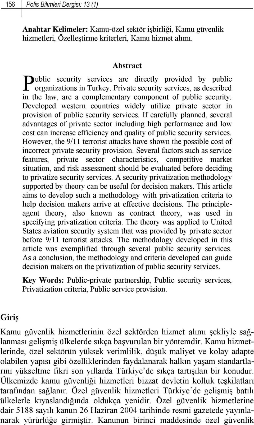 Developed western countries widely utilize private sector in provision of public security services.