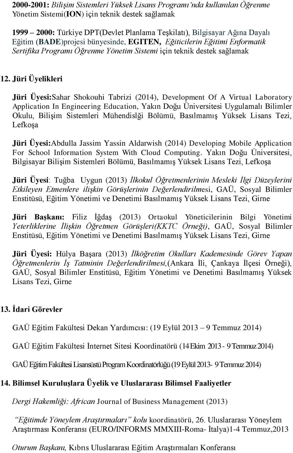 Jüri Üyelikleri Jüri Üyesi:Sahar Shokouhi Tabrizi (2014), Development Of A Virtual Laboratory Application In Engineering Education, Yakın Doğu Üniversitesi Uygulamalı Bilimler Okulu, Bilişim