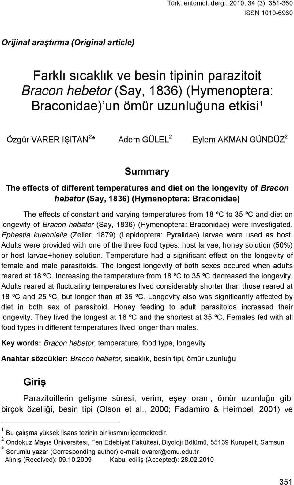 IŞITAN 2 * Adem GÜLEL 2 Eylem AKMAN GÜNDÜZ 2 Summry The effects of different tempertures nd diet on the longevity of Brcon heetor (Sy, 1836) (Hymenopter: Brconide) The effects of constnt nd vrying