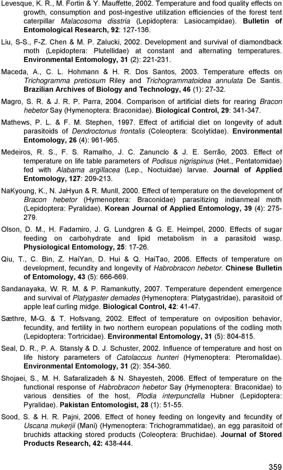 Bulletin of Entomologicl Reserch, 92: 127-136. Liu, S-S., F-Z. Chen & M. P. Zlucki, 2002. Development nd survivl of dimondck moth (Lepidopter: Plutellide) t constnt nd lternting tempertures.