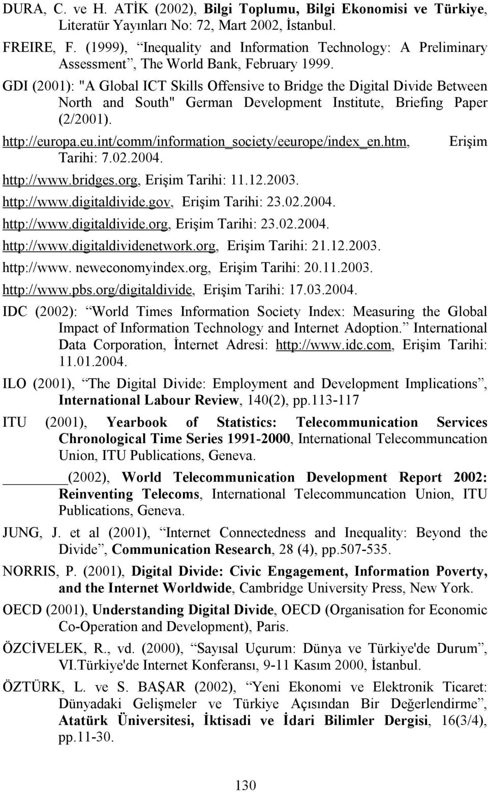 "GDI (2001): ""A Global ICT Skills Offensive to Bridge the Digital Divide Between North and South"" German Development Institute, Briefing Paper (2/2001). http://eur"
