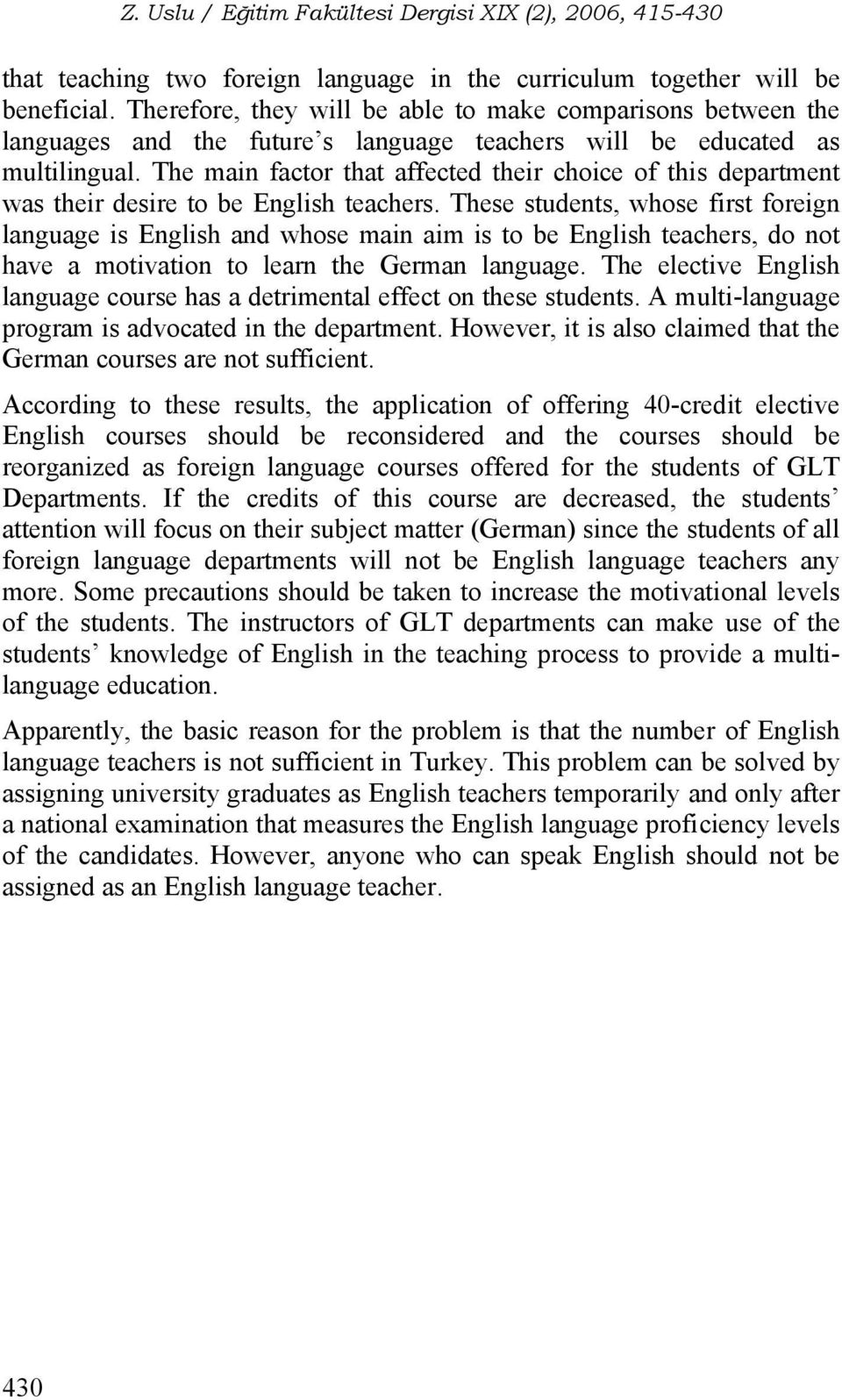 The main factor that affected their choice of this department was their desire to be English teachers.