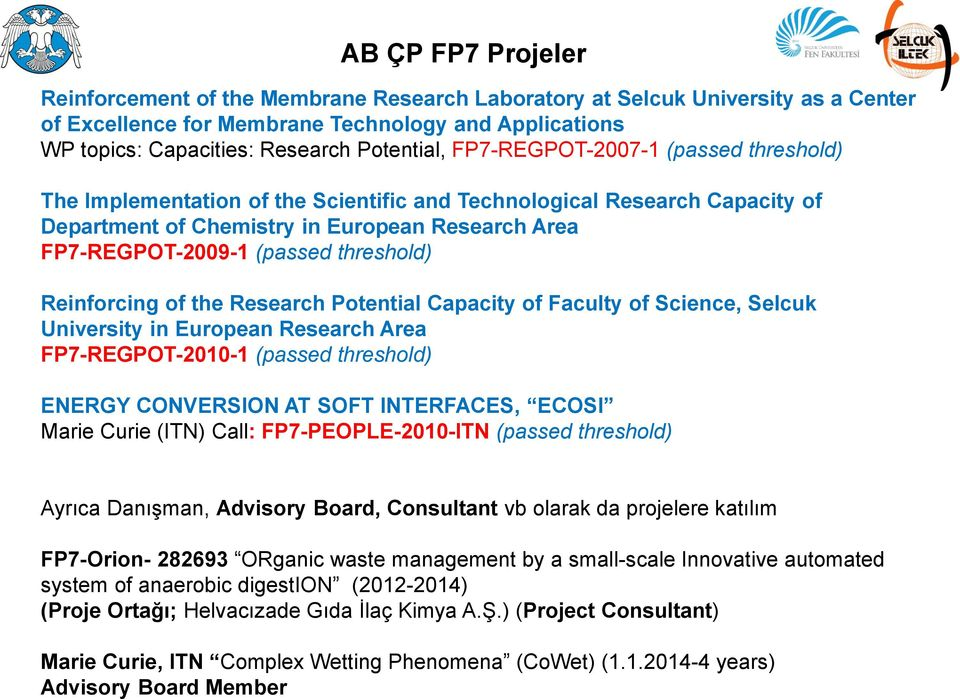 Reinforcing of the Research Potential Capacity of Faculty of Science, Selcuk University in European Research Area FP7-REGPOT-2010-1 (passed threshold) ENERGY CONVERSION AT SOFT INTERFACES, ECOSI