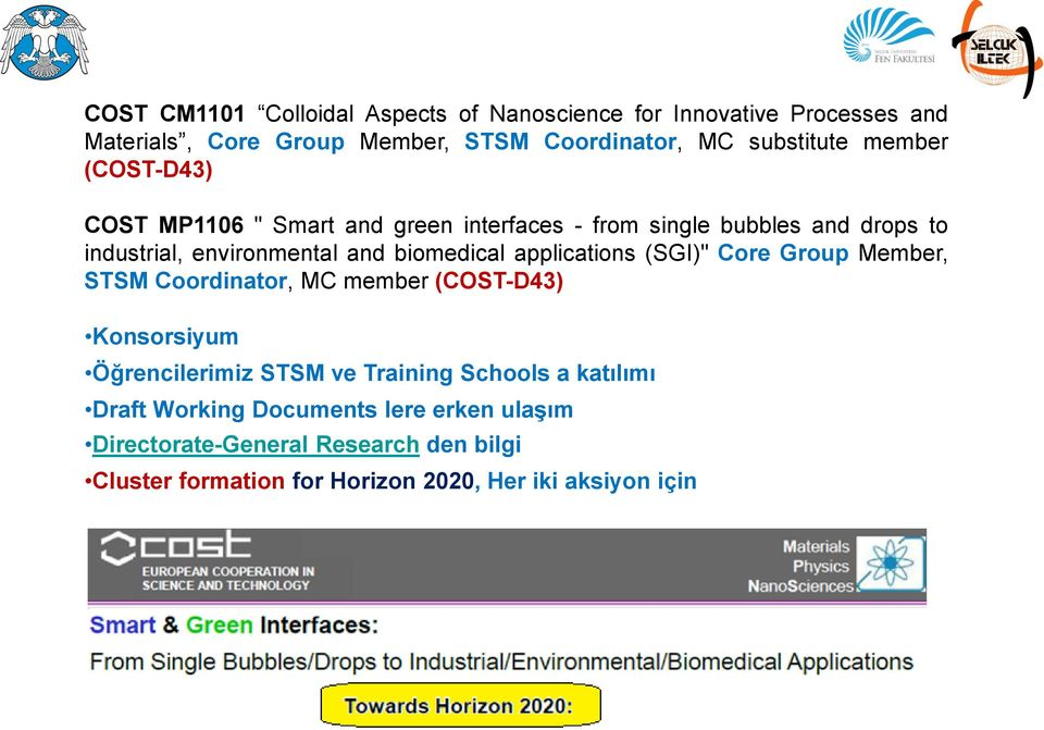 "applications (SGI)"" Core Group Member, STSM Coordinator, MC member (COST-D43) Konsorsiyum Öğrencilerimiz STSM ve Training Schools a"