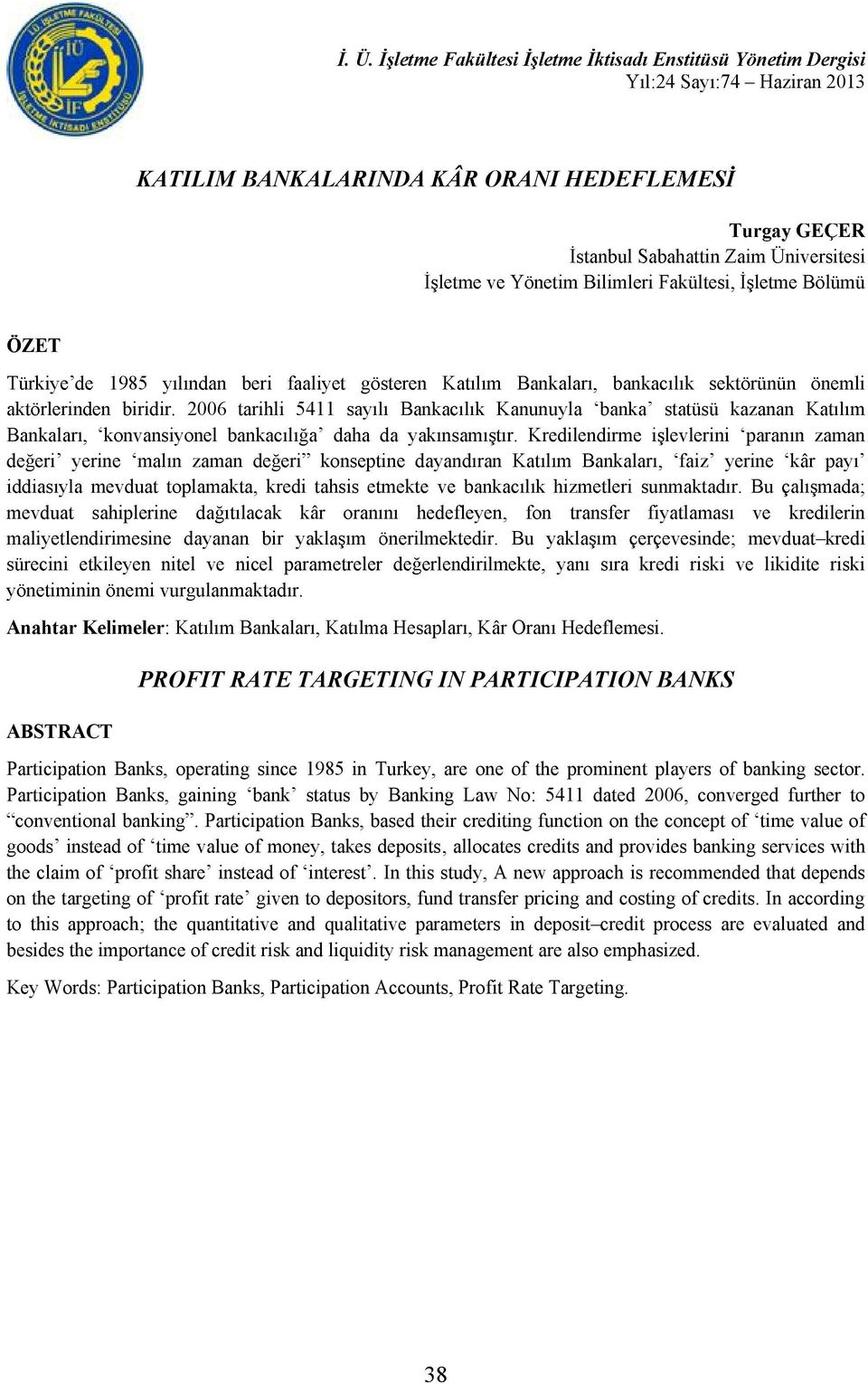 kredi riski ve likidite riski PROFIT RATE TARGETING IN PARTICIPATION BANKS ABSTRACT Participation Banks, operating since 1985 in Turkey, are one of the prominent players of banking sector.