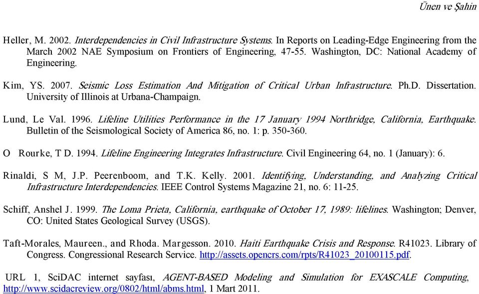 Lund, Le Val. 1996. Lifeline Utilities Performance in the 17 January 1994 Northridge, California, Earthquake. Bulletin of the Seismological Society of America 86, no. 1: p. 350 360. O Rourke, T D.