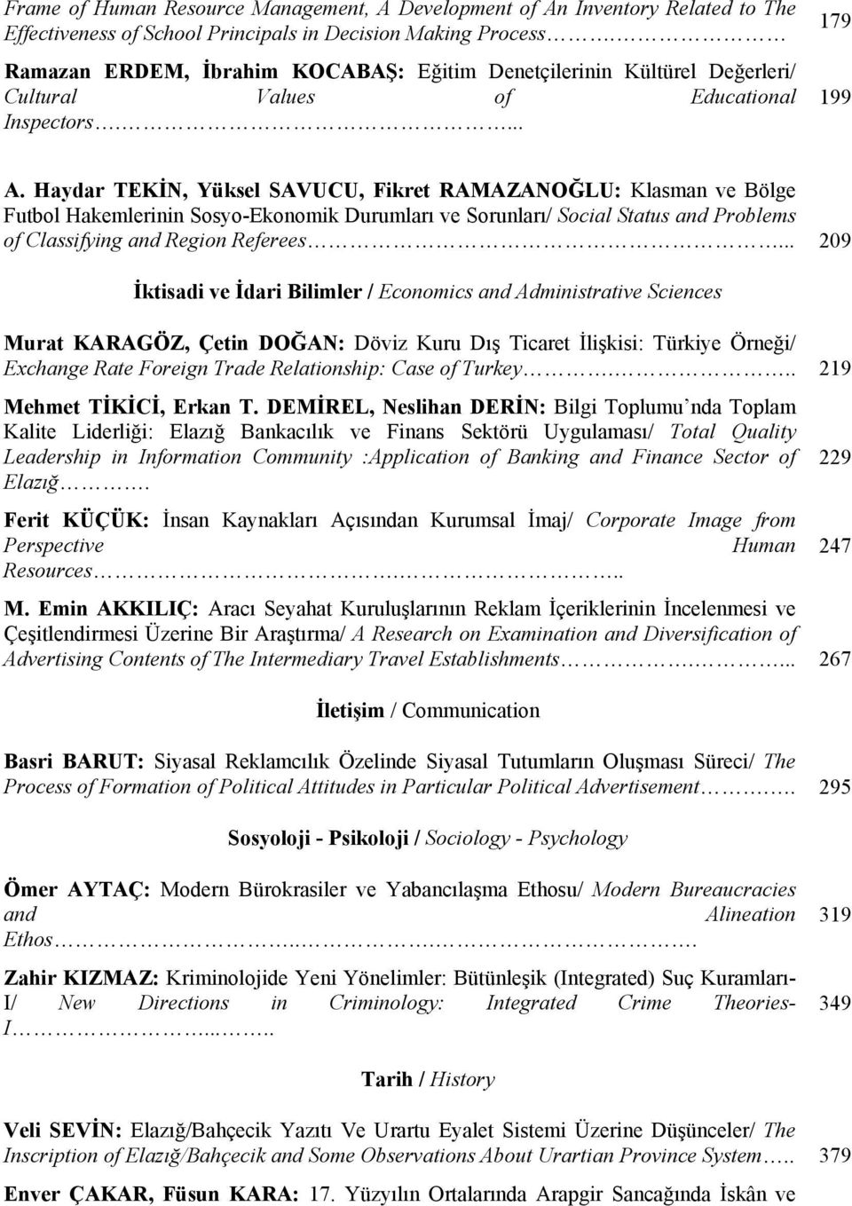 Haydar TEKİN, Yüksel SAVUCU, Fikret RAMAZANOĞLU: Klasman ve Bölge Futbol Hakemlerinin Sosyo-Ekonomik Durumları ve Sorunları/ Social Status and Problems of Classifying and Region Referees.