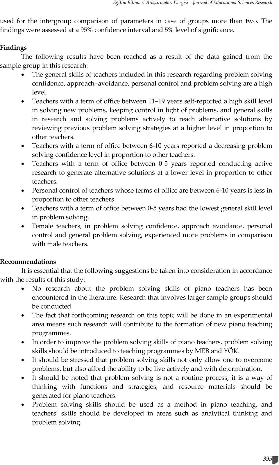 Findings The following results have been reached as a result of the data gained from the sample group in this research: The general skills of teachers included in this research regarding problem