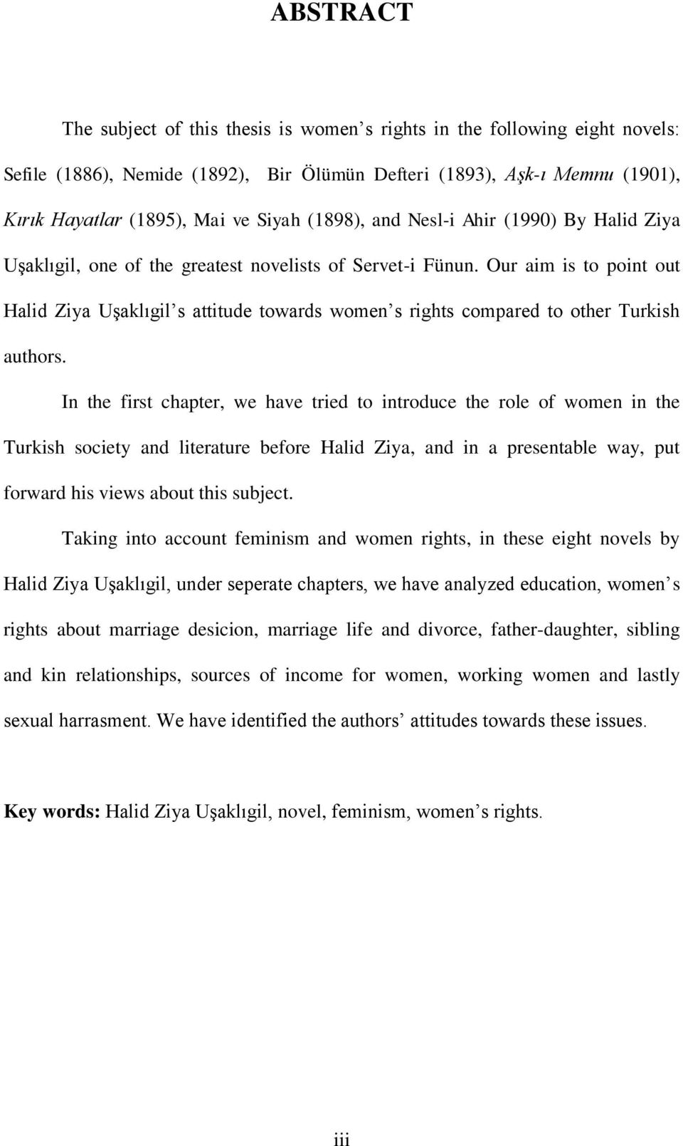 Our aim is to point out Halid Ziya UĢaklıgil s attitude towards women s rights compared to other Turkish authors.