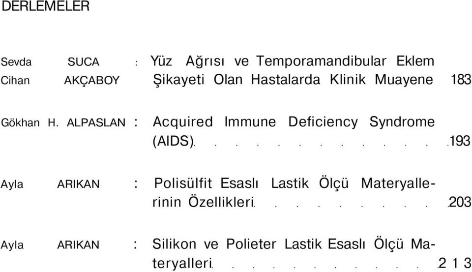 ALPASLAN : Acquired Immune Deficiency Syndrome (AIDS) 193 Ayla ARIKAN : Polisülfit