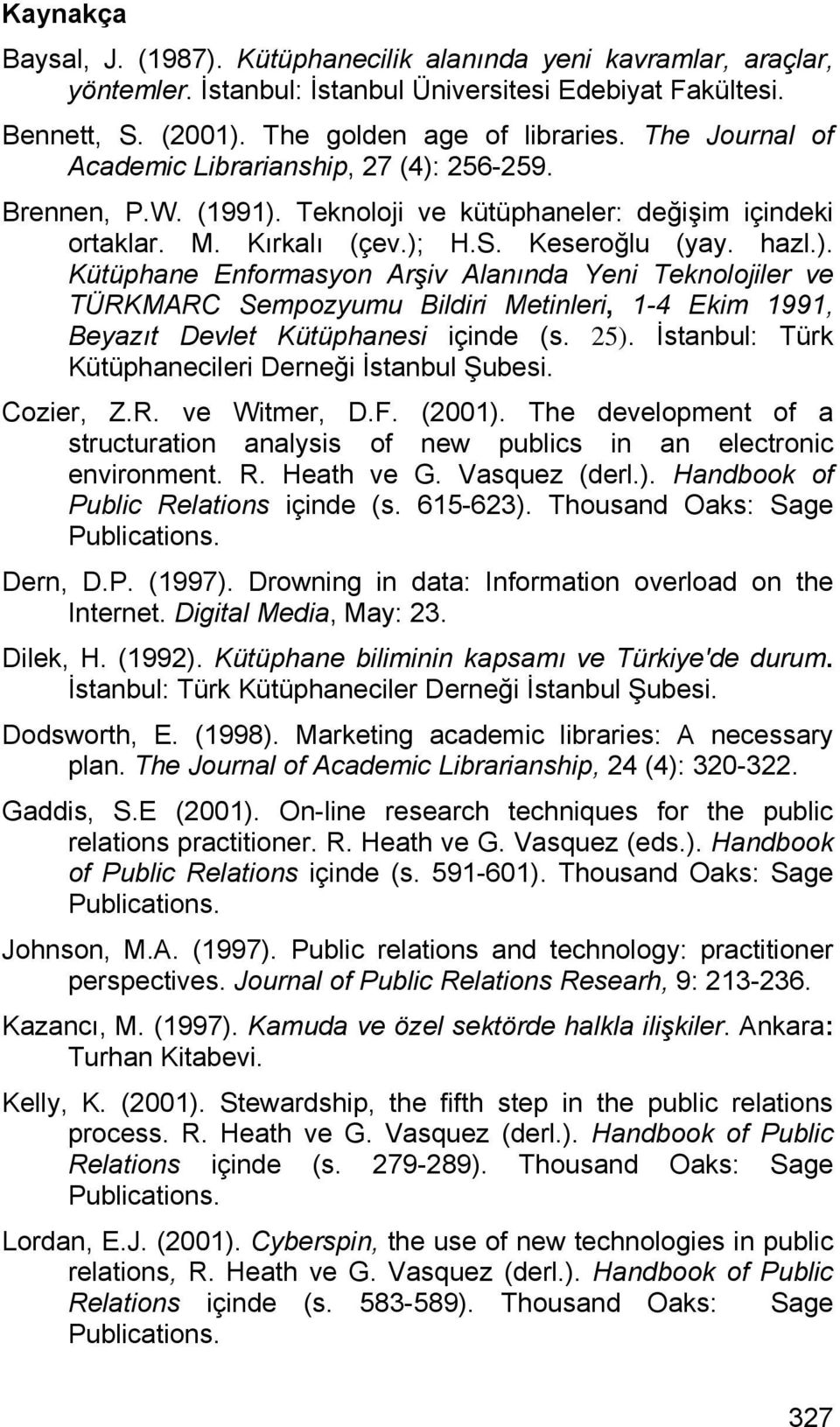 25). İstanbul: Türk Kütüphanecileri Derneği İstanbul Şubesi. Cozier, Z.R. ve Witmer, D.F. (2001). The development of a structuration analysis of new publics in an electronic environment. R.