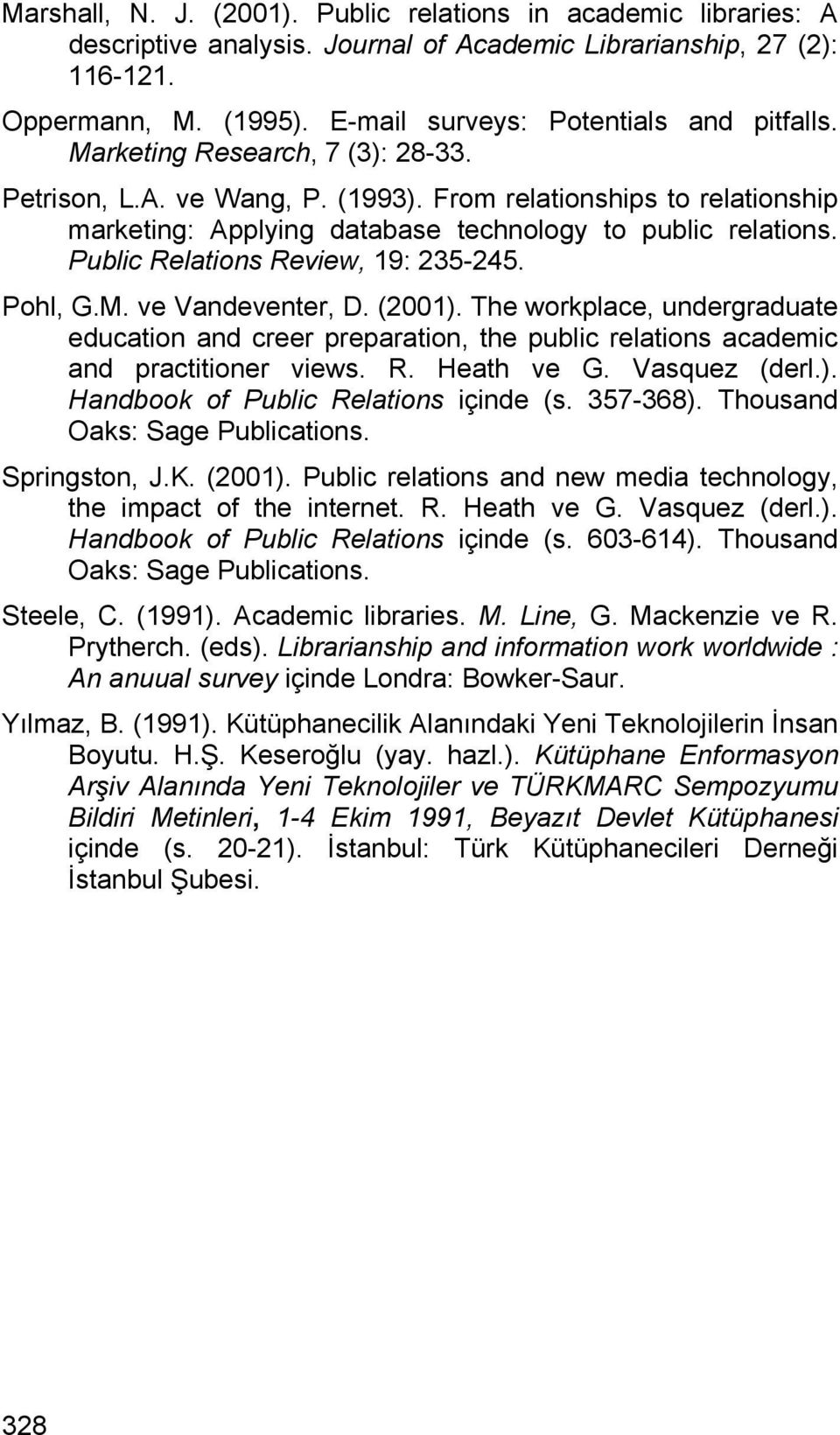 From relationships to relationship marketing: Applying database technology to public relations. Public Relations Review, 19: 235-245. Pohl, G.M. ve Vandeventer, D. (2001).