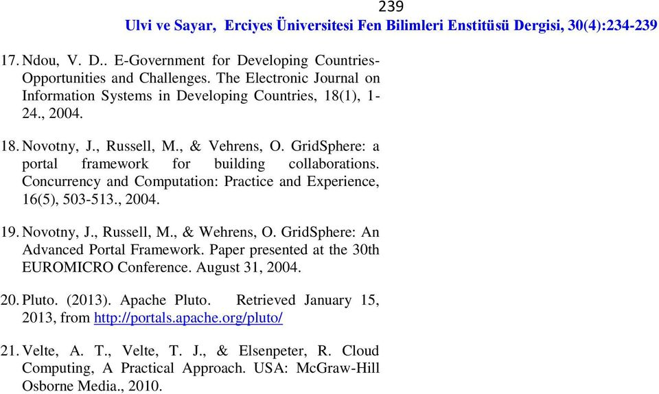 , Russell, M., & Wehrens, O. GridSphere: An Advanced Portal Framework. Paper presented at the 30th EUROMICRO Conference. August 31, 2004. 20. Pluto. (2013). Apache Pluto.