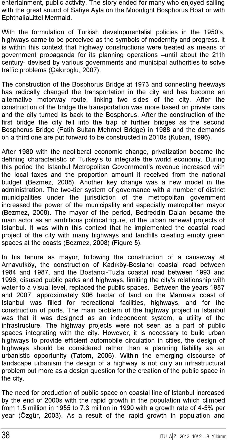 It is within this context that highway constructions were treated as means of government propaganda for its planning operations until about the 21th century- devised by various governments and