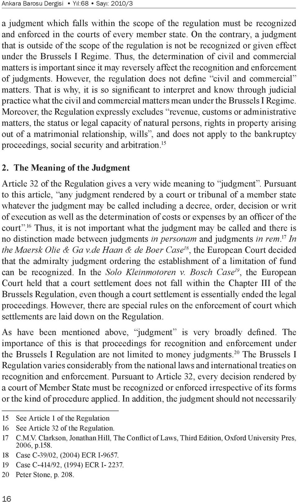 Thus, the determination of civil and commercial matters is important since it may reversely affect the recognition and enforcement of judgments.
