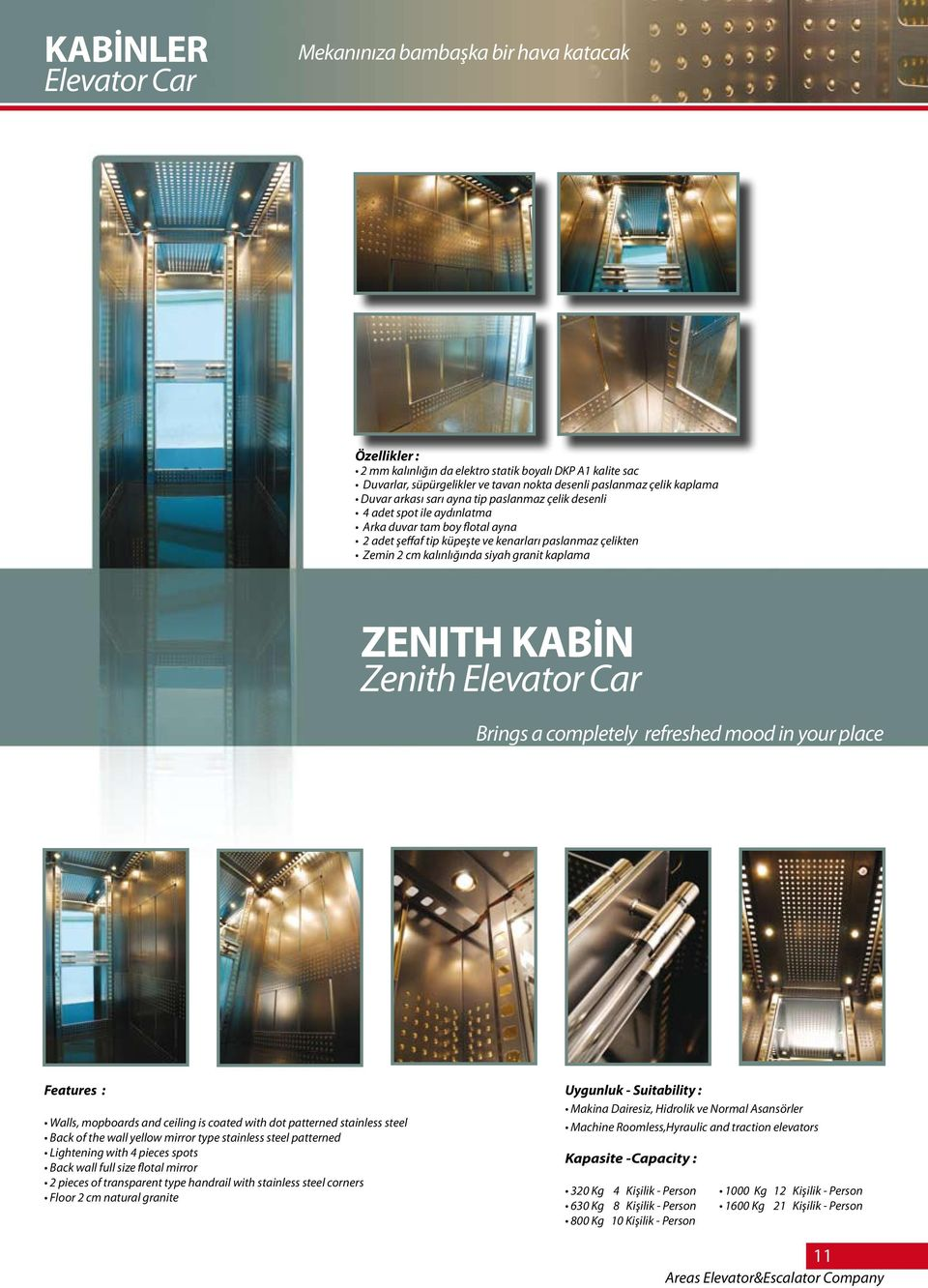 siyah granit kaplama ZENITH KABİN Zenith Elevator Car Brings a completely refreshed mood in your place Features : Walls, mopboards and ceiling is coated with dot patterned stainless steel Back of the