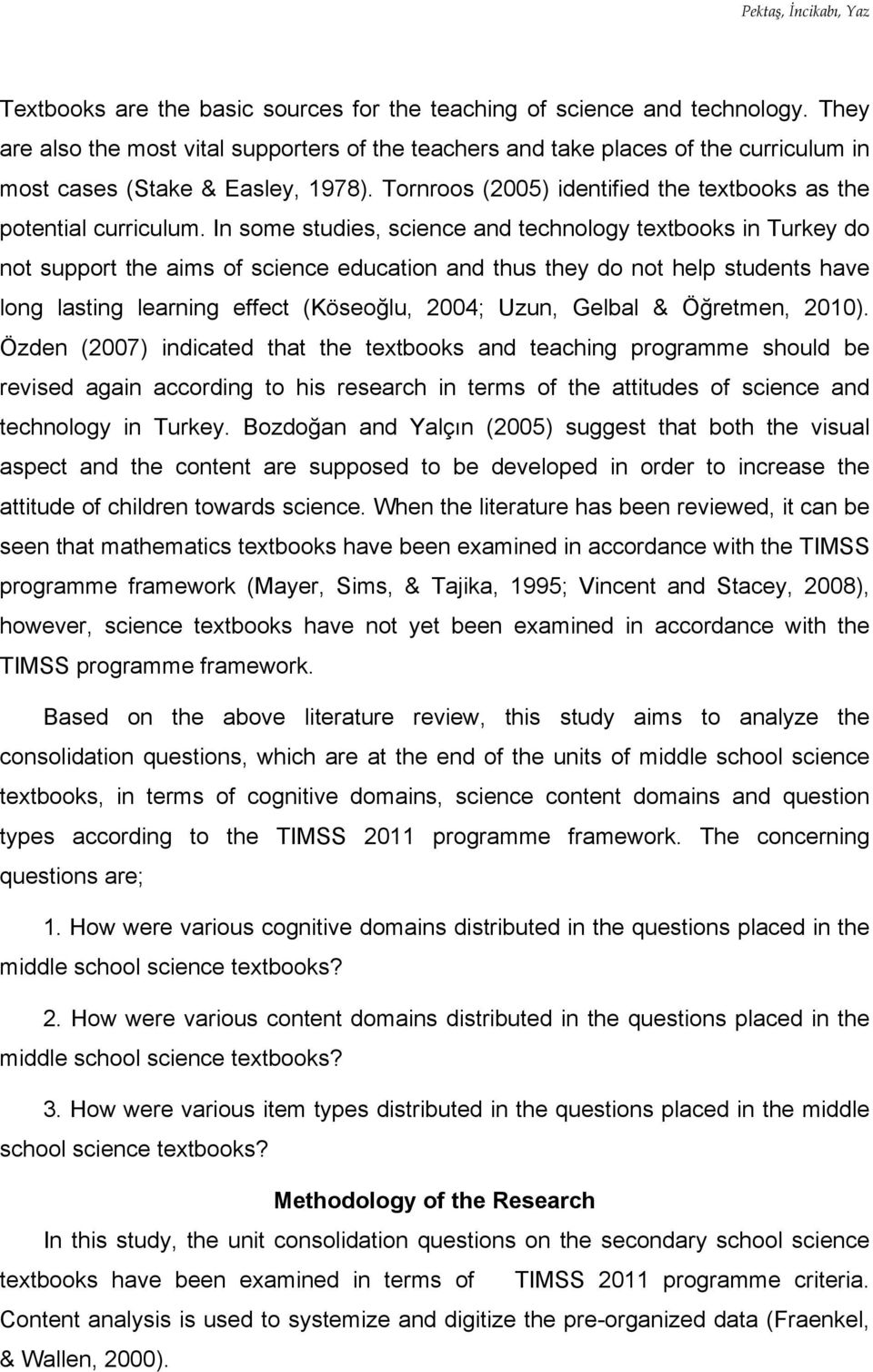 In some studies, science and technology textbooks in Turkey do not support the aims of science education and thus they do not help students have long lasting learning effect (Köseoğlu, 2004; Uzun,