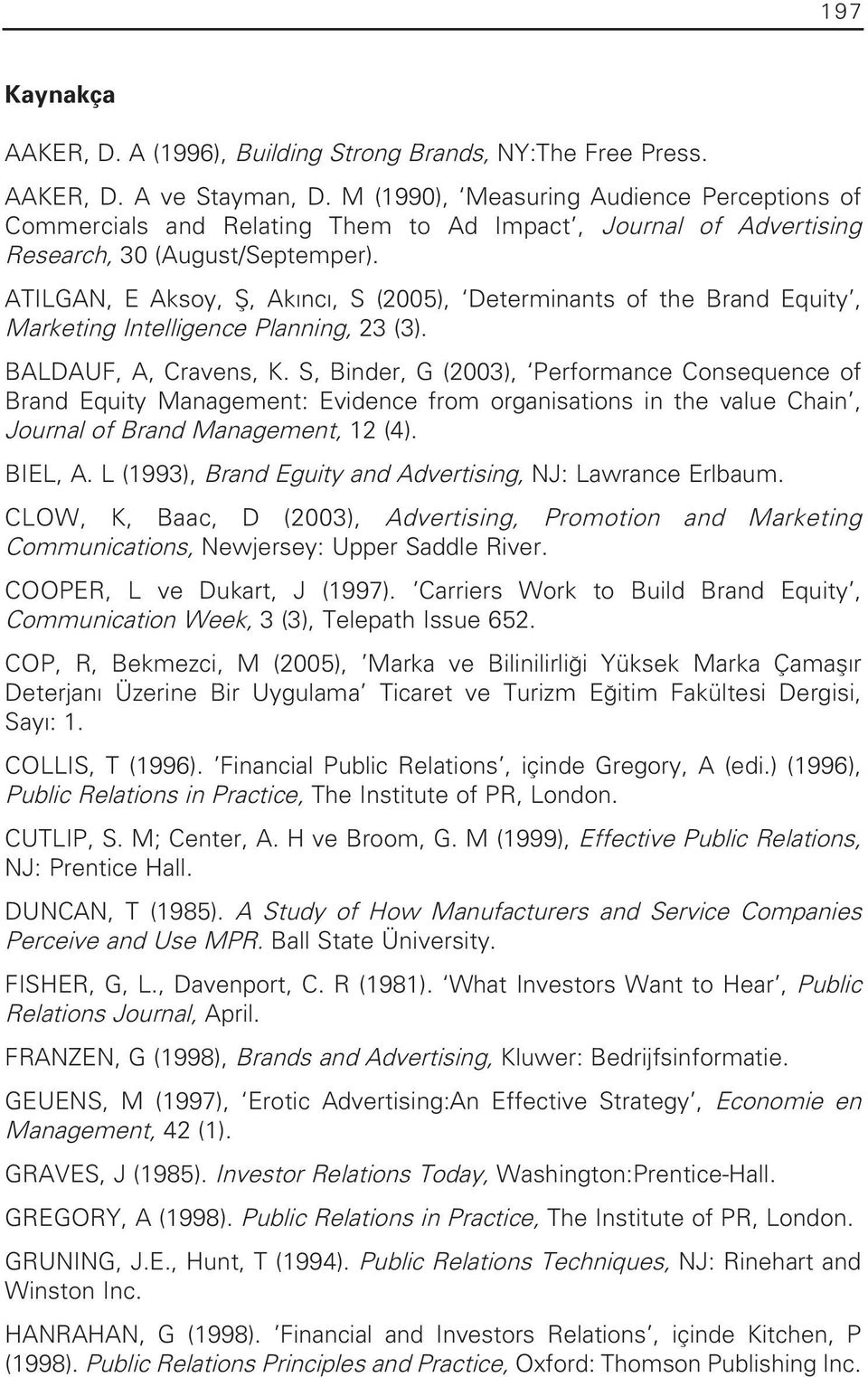 ATILGAN, E Aksoy, fi, Ak nc, S (2005), Determinants of the Brand Equity, Marketing Intelligence Planning, 23 (3). BALDAUF, A, Cravens, K.