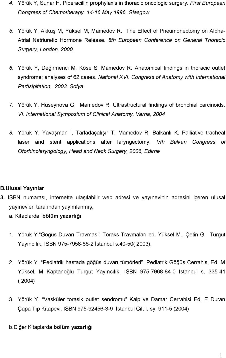Anatomical findings in thoracic outlet syndrome; analyses of 62 cases. National XVI. Congress of Anatomy with International Partisipitation, 2003, Sofya 7. Yörük Y, Hüseynova G, Mamedov R.