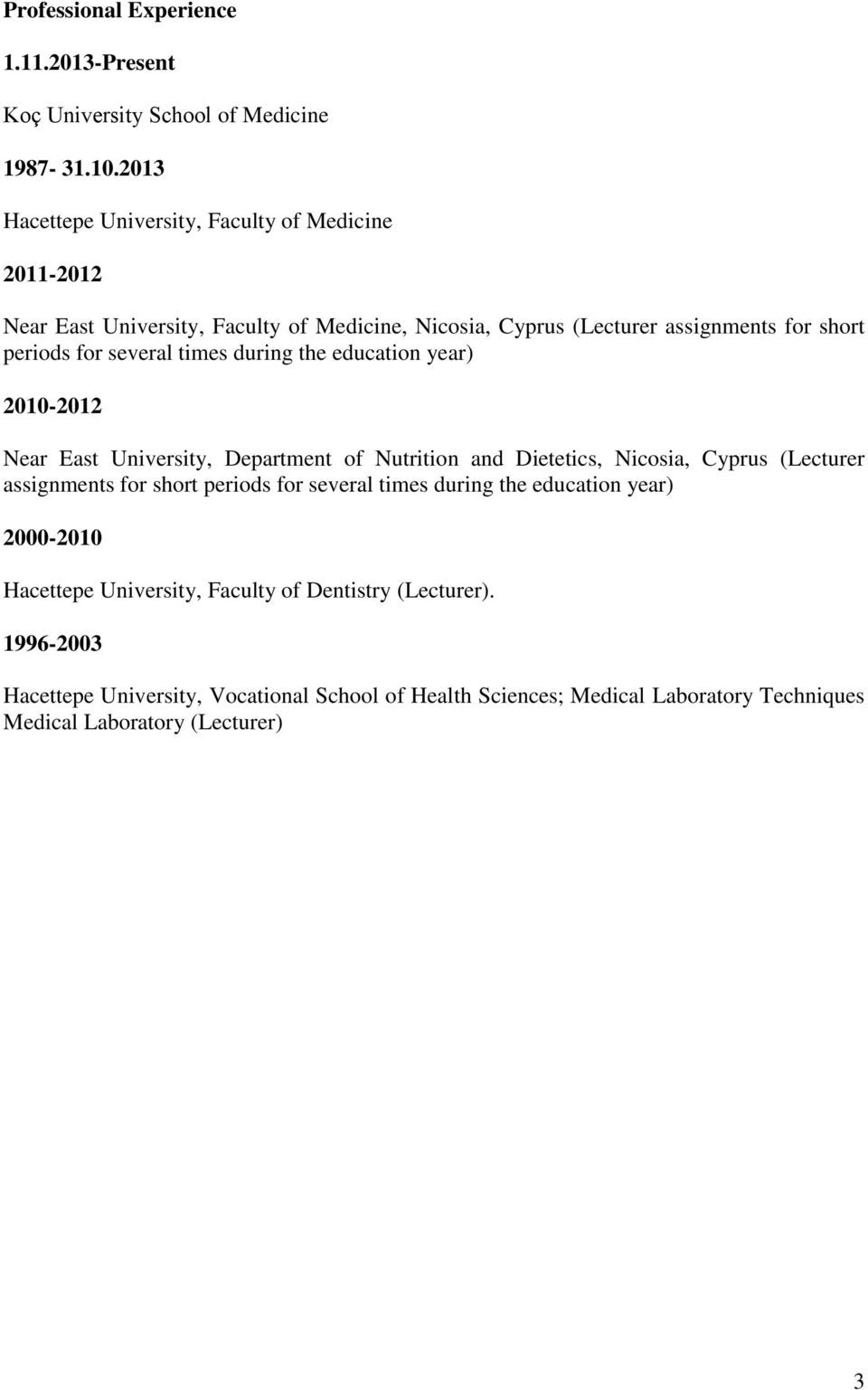 several times during the education year) 2010-2012 Near East University, Department of Nutrition and Dietetics, Nicosia, Cyprus (Lecturer assignments for short