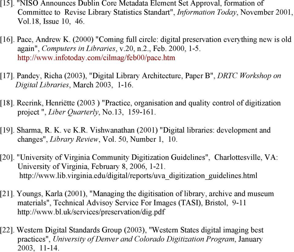 "Pandey, Richa (2003), ""Digital Library Architecture, Paper B"", DRTC Workshop on Digital Libraries, March 2003, 1-16. [18]."