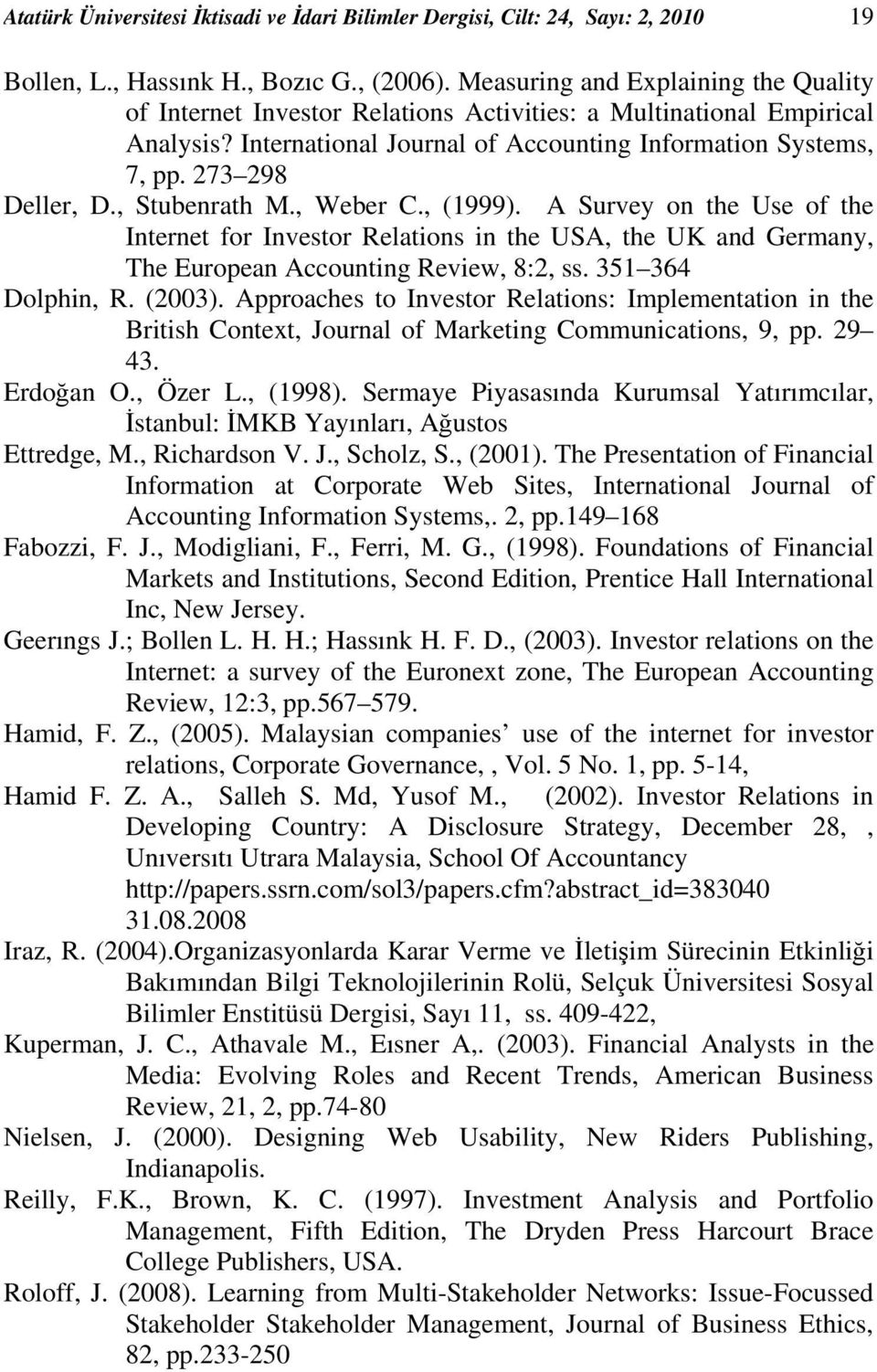 , Stubenrath M., Weber C., (1999). A Survey on the Use of the Internet for Investor Relations in the USA, the UK and Germany, The European Accounting Review, 8:2, ss. 351 364 Dolphin, R. (2003).