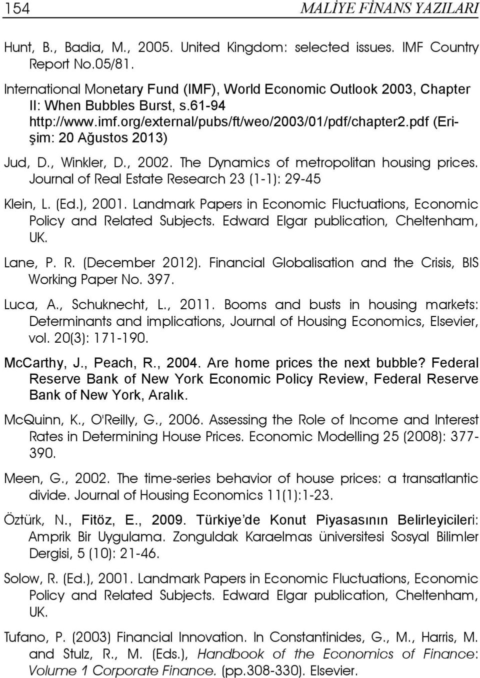 pdf (Erişim: 20 Ağustos 2013) Jud, D., Winkler, D., 2002. The Dynamics of metropolitan housing prices. Journal of Real Estate Research 23 (1-1): 29-45 Klein, L. (Ed.), 2001.