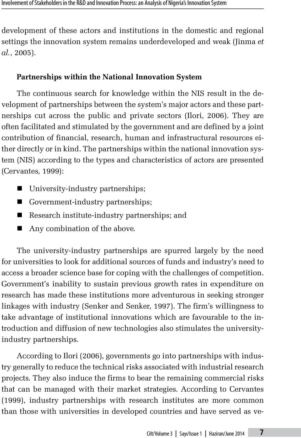 Partnerships within the National Innovation System The continuous search for knowledge within the NIS result in the development of partnerships between the system s major actors and these