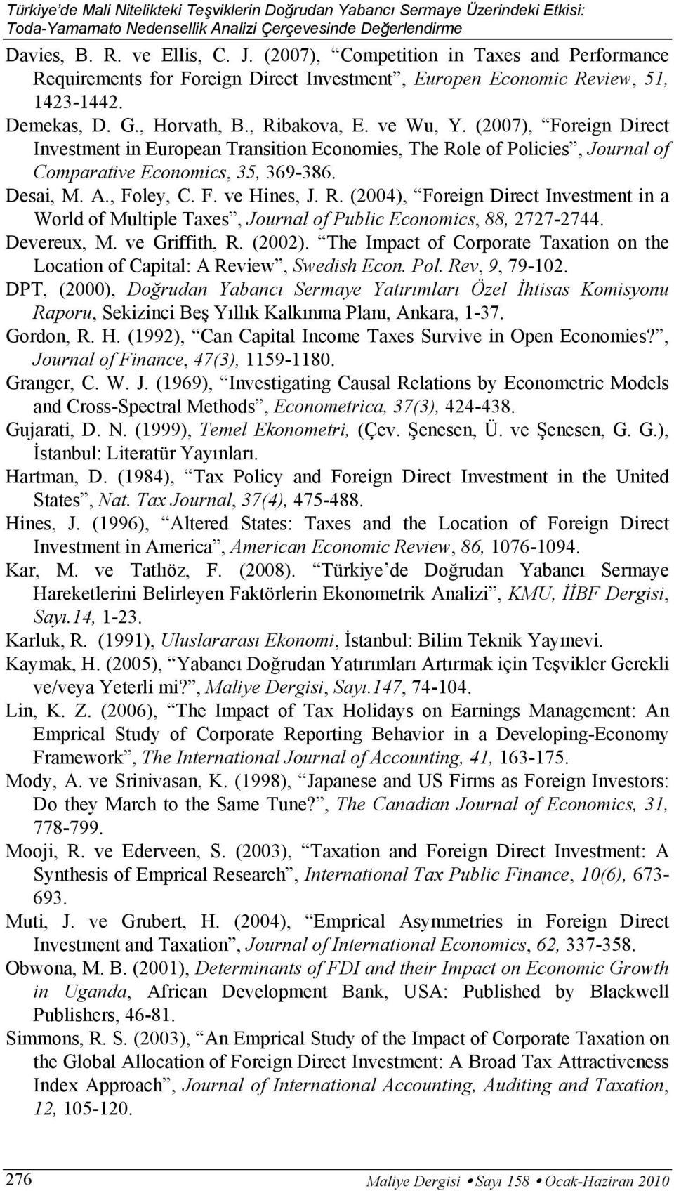 (2007), Foreign Direct Investment in European Transition Economies, The Role of Policies, Journal of Comparative Economics, 35, 369-386. Desai, M. A., Foley, C. F. ve Hines, J. R. (2004), Foreign Direct Investment in a World of Multiple Taxes, Journal of Public Economics, 88, 2727-2744.